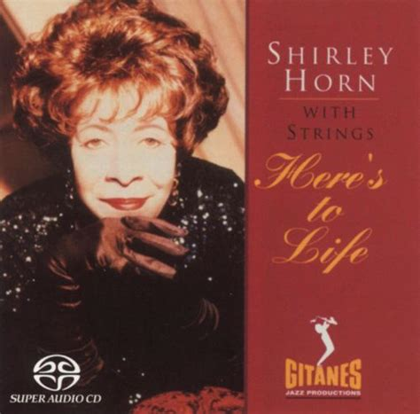 Here's to Life - Shirley Horn | Songs, Reviews, Credits